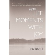 More Life Moments with Joy: Take another moment for Joy in your day., Paperback/Joy Bach