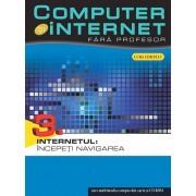 Computer si internet fara profesor, Internetul: Incepeti navigarea, Vol. 3/***