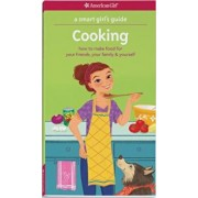 A Smart Girl's Guide: Cooking: How to Make Food for Your Friends, Your Family & Yourself, Paperback/Patricia Daniels