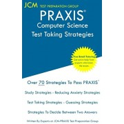 PRAXIS Computer Science - Test Taking Strategies: PRAXIS 5652 Exam - Free Online Tutoring - New 2020 Edition - The latest strategies to pass your exam, Paperback/Jcm-Praxis Test Preparation Group