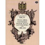 Johann Sebastian Bach Toccatas, Fantasias, Passacaglia and Other Works for Organ