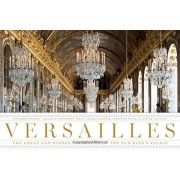 Versailles: The Great and Hidden Splendors of the Sun King's Palace, Hardcover