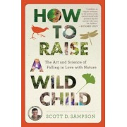 How to Raise a Wild Child: The Art and Science of Falling in Love with Nature, Paperback