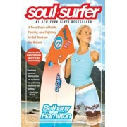 Soul Surfer: A True Story of Faith, Family, and Fighting to Get Back on the Board, Paperback/Bethany Hamilton