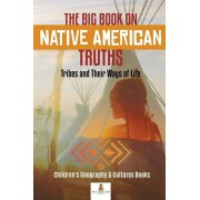 The Big Book on Native American Truths: Tribes and Their Ways of Life Children's Geography & Cultures Books, Paperback/Baby Professor