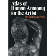 Atlas of Human Anatomy for the Artist, Paperback/Stephen Rogers Peck