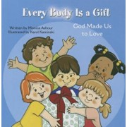 Every Body Is a Gift: God Made Us to Love, Hardcover/Monica Ashour