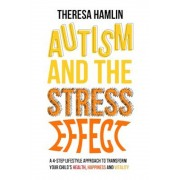 Autism and the Stress Effect: A 4-Step Lifestyle Approach to Transform Your Child's Health, Happiness and Vitality, Paperback