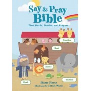 Say and Pray Bible: First Words, Stories, and Prayers, Hardcover