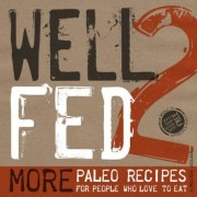 Well Fed 2: More Paleo Recipes for People Who Love to Eat, Paperback
