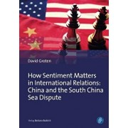 How Sentiment Matters in International Relations: China and the South China Sea Dispute, Hardcover/David Groten