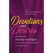 Devotions and Desires: Histories of Sexuality and Religion in the Twentieth-Century United States, Paperback/Gillian Frank