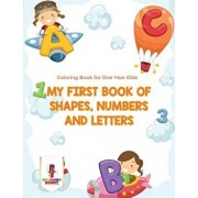 My First Book Of Shapes, Numbers and Letters: Coloring Book for One Year Olds, Paperback/Coloring Bandit