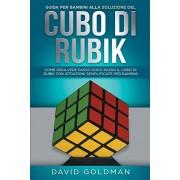 Guida per bambini alla soluzione del Cubo di Rubik: Come risolvere passo dopo passo il Cubo di Rubik con istruzioni semplificate per bambini, Paperback/David Goldman