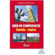 Ghid De Conversatie Roman-Englez - Emilia Neculai