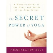 The Secret Power of Yoga: A Woman's Guide to the Heart and Spirit of the Yoga Sutras, Paperback/Nischala Joy Devi