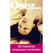 La Musardine Osez... 20 histoires d'orgasmes inoubliables