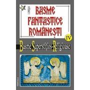 Basme fantastice romanesti Vol. IV- Basme Supersititios Religioase/Ionel Oprisan