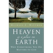 Heaven Is a Place on Earth: Why Everything You Do Matters to God, Paperback