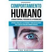 Comportamiento humano, Lenguaje corporal, Psicologa de la Personalidad: Aprenda a Analizar a las Personas y Manejar Relaciones con la Gua de Psicolo, Paperback/Tina Madison