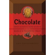 Chocolate: Sweet Science & Dark Secrets of the World's Favorite Treat, Hardcover