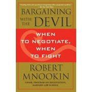 Bargaining with the Devil: When to Negotiate, When to Fight, Paperback/Robert Mnookin