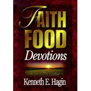 Faith Food Devotions, Hardcover/Kenneth E. Hagin