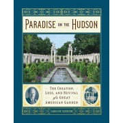 Paradise on the Hudson: The Creation, Loss, and Revival of a Great American Garden, Hardcover/Caroline Seebohm