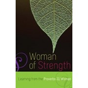 Woman of Strength: Learning from the Proverbs 31 Woman, Paperback/Editors of Servant Books