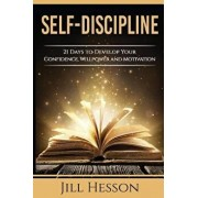 Self-Discipline: 21 Days to Develop Your Confidence, Willpower and Motivation, Paperback/Jill Hesson