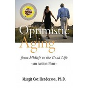 Optimistic Aging: From Midlife to the Good Life, an Action Plan, Paperback/Margit Cox Henderson