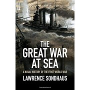 The Great War at Sea: A Naval History of the First World War, Hardcover