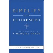 Simplify Your Retirement: Timeless Principles to Achieve Financial Peace, Paperback/Stephen Stricklin