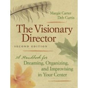 The Visionary Director: A Handbook for Dreaming, Organizing, and Improvising in Your Center, Paperback/Margie Carter