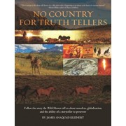 No Country For Truth Tellers: Follow the story the Wild Horses tell us about ourselves, globalization, and the ability of a storyteller to persevere, Paperback/Jane Ashley