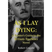 As I Lay Dying: A Reader's Guide to the William Faulkner Novel, Paperback/Robert Crayola