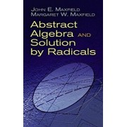 Abstract Algebra and Solution by Radicals, Paperback/John E. Maxfield