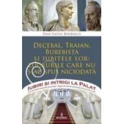 Iubiri si intrigi la palat Vol.13 Decebal Traian Burebista si iubitele lor - Dan-Silviu Boerescu