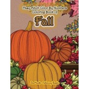 Easy Adult Color by Numbers Coloring Book of Fall: Simple and Easy Color by Number Coloring Book for Adults of Autumn Inspired Scenes and Themes Inclu, Paperback/Zenmaster Coloring Books