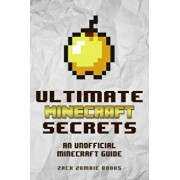 Ultimate Minecraft Secrets: An Unofficial Guide to Minecraft Tips, Tricks and Hints You May Not Know, Paperback/Zack Zombie Books