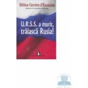 Urss A Murit Traiasca Rusia - Helene Carrere D Encausse