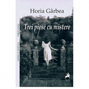 Trei piese cu mistere/Horia Garbea