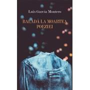 Balada la moartea poeziei/Luis Garcia Montero