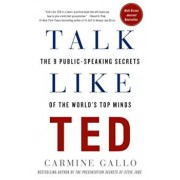 Talk Like Ted: The 9 Public-Speaking Secrets of the World's Top Minds, Hardcover/Carmine Gallo