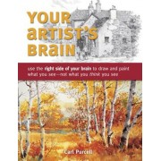 Your Artist's Brain: Use the Right Side of Your Brain to Draw and Paint What You See - Not What You Think You See, Paperback