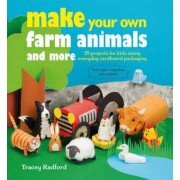 Make Your Own Farm Animals and More: 35 Projects for Kids Using Everyday Cardboard Packaging, Paperback