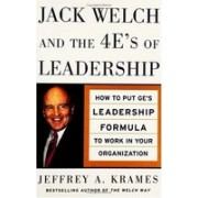 Jack Welch and The 4 E's of Leadership.How to Put GE's Leadership Formula to Work in Your Organizaion.