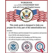Workbook for the Us Citizenship Test with All Civics and English Lessons: Naturalization Study Guide with Uscis Civics Questions and Answers Plus Voca, Paperback/Immigration Consult