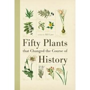 Fifty Plants That Changed the Course of History, Paperback/Bill Laws