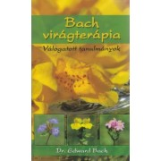 Dr. Edward Bach: Bach virágterápia - Válogatott tanulmányok